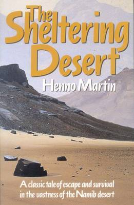 The Sheltering Desert: A Classic Tale of Escape and Survival in the Vastness of the Namib Desert