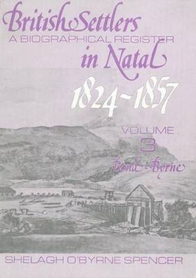 British Settlers in Natal: A Biographical Register: Vol 3