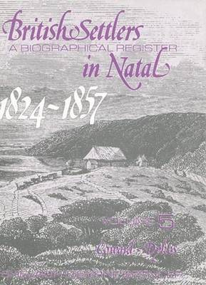 British Settlers in Natal: A Biographical Register: Vol 5