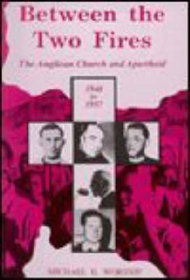 Between the Two Fires: The Anglican Church and Apartheid 1948-1957