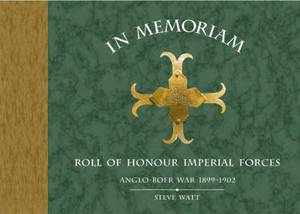 In Memoriam: Roll of Honour Imperial Forces - Anglo-Boer War 1899-1902