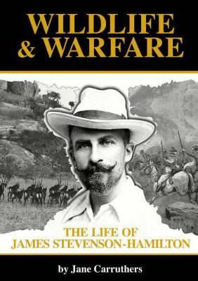 Wildlife and Warfare: The Life of James Stevenson-Hamilton