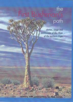 The First Bushman's Path: Stories, Songs and Testimonies of the Exam of the Northern Cape