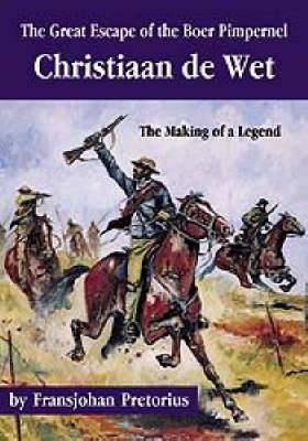 The Great Escape of the Boer Pimpernel: Christiaan De Wet - The Making of a Legend