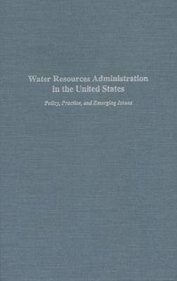 Water Resources Administration in the United States: Policy, Practice and Emerging Issues