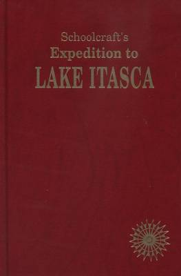 Schoolcraft's Expedition to Lake Itaska: The Discovery of the Source of the Mississippi