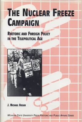 The Nuclear Freeze Campaign: Rhetoric and Foreign Policy in the Telepolitical Age