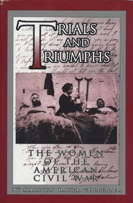 Trials and Triumphs: The Women of the American Civil War