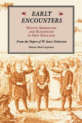Early Encounters: Native Americans and Europeans in New England - From the Papers of W.Sears Nickerson