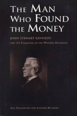 The Man Who Found the Money: John Stewart Kennedy and the Financing of the Western Railroad