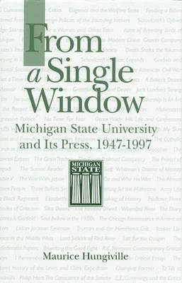From a Single Window: Michigan State University and Its Press, 1947-1997