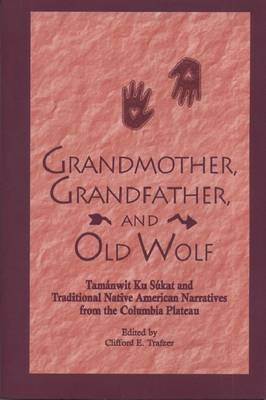 Grandmother, Grandfather and Old Wolf: Tamanwit Ku Sukat and Traditional Native American Narratives from the Columbia Plateau