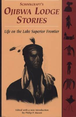 Schoolcraft's Ojibwa Lodge Stories: Life on the Lake Superior Frontier