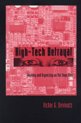 High-tech Betrayal: Working and Organizing on the Shop Floor