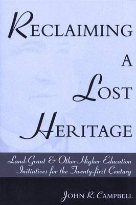 Reclaiming a Lost Heritage: Land-grant and Other Higher Education Initiative for the Twenty-First Century