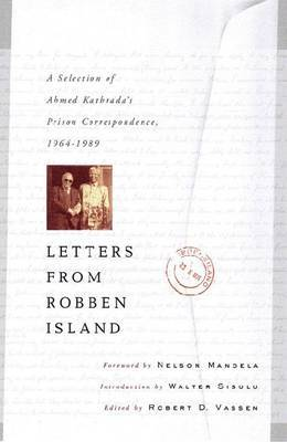 Letters from Robben Island: A Selection of Ahmed Kathrada's Prison Correspondence 1964-1989
