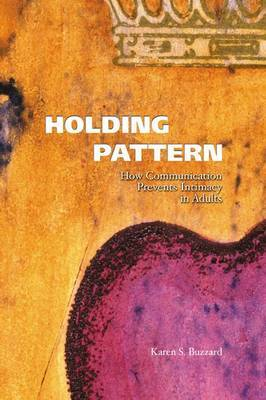 Holding Pattern: How Communication Prevents Intimacy in Adults