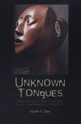 Unknown Tongues: Black Women's Political Activism in the Antebellum Era, 1830-1860