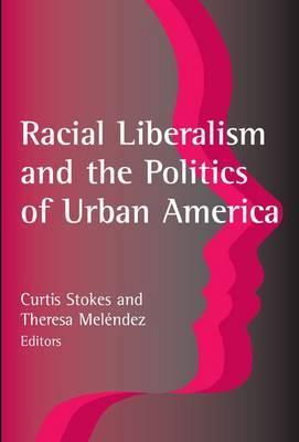 Racial Liberalism and the Politics of Urban America
