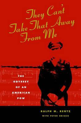 They Can't Take That away from ME: The Odyssey of an American POW