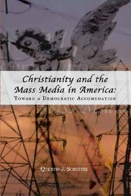 Christianity and the Mass Media in America: Toward a Democratic Accomodation