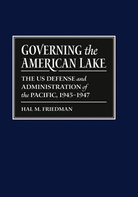 Governing the American Lake: The US Defense and Administration of the Pacific Basin, 1945-1947