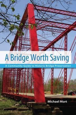 A Bridge Worth Saving: A Community Guide to Historic Bridge Preservation