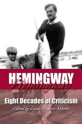 Hemingway: Eight Decades of Criticism