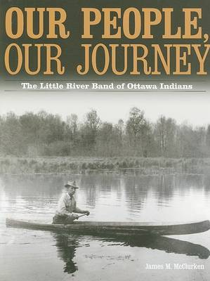 Our People, Our Journey: The Little River Band of Ottawa Indians