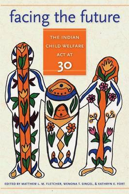 Facing the Future: the Indian Child Welfare Act at 30