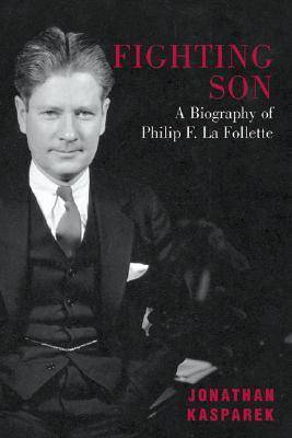 Fighting Son: A Biography of Philip F. La Follette