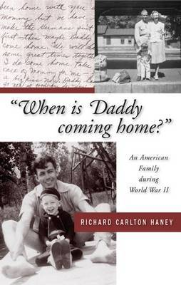 When is Daddy Coming Home?: An American Family During World War II