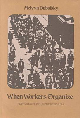 When Workers Organize: New York City in the Progressive Era