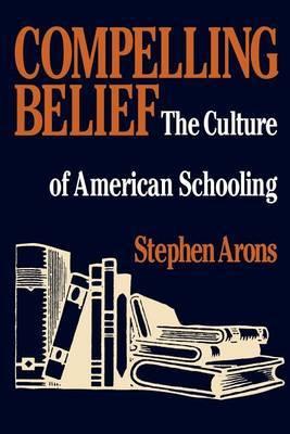 Compelling Belief: Culture of American Schooling