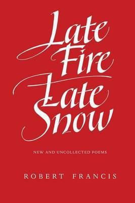 Late Fire, Late Snow: New and Uncollected Poems