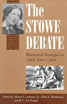 The Stowe Debate: Rhetorical Strategies in   Uncle Tom's Cabin
