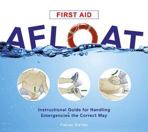 First Aid Afloat: Instructional Guide for Handling Emergencies the Correct Way