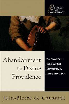 Abandonment to Divine Providence: The Classic Text with a Spiritual Commentary by Dennis Billy, C.Ss.R.