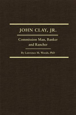 John Clay, Jr.: Commission Man, Banker and Rancher
