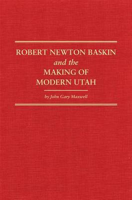 Robert Newton Baskin and the Making of Modern Utah