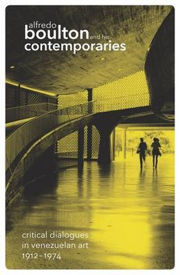 Alfredo Boulton and His Contemporaries: Critical Dialogues in Venezuelan Art, 1912-1974