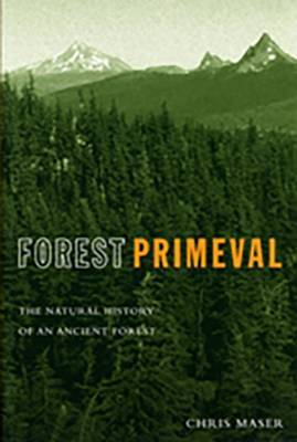 Forest Primeval: The Natural History of an Ancient Forest