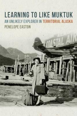 Learning to Like Muktuk: An Unlikely Explorer in Territorial Alaska