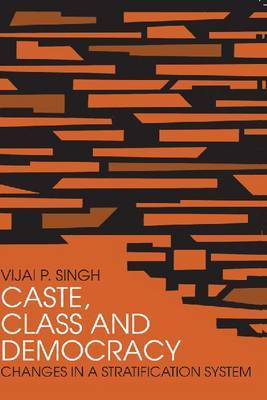 Caste, Class and Democracy: Changes in a Stratification System