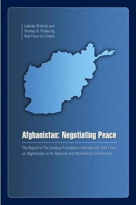 Afghanistan: Negotiating PeaceThe Report of The Century Foundation International Task Force on Af...