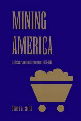 Mining America: The Industry and the Environment, 1800-1980