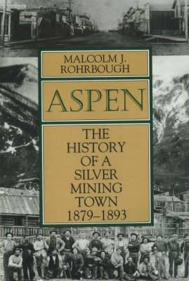 Aspen: The History of a Silver Mining Town, 1879-1893