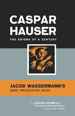Caspar Hauser: The Enigma of a Century