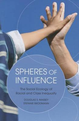 Spheres of Influence: The Social Ecology of Racial and Class Inequality: The Social Ecology of Racial and Class Inequality