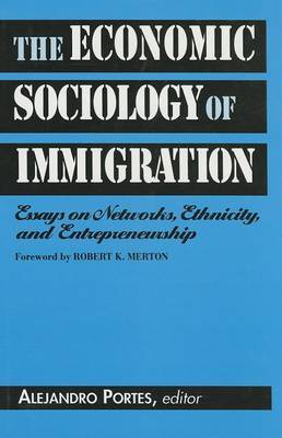The Economic Sociology of Immigration: Essays on Networks, Ethnicity and Entrepreneurship